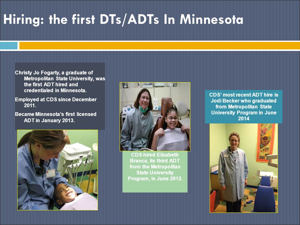 Hiring: the first DTs/ADTs In Minnesota Christy Jo Fogarty, a graduate of Metropolitan State University, was the first ADT hired and credentialed in Minnesota.