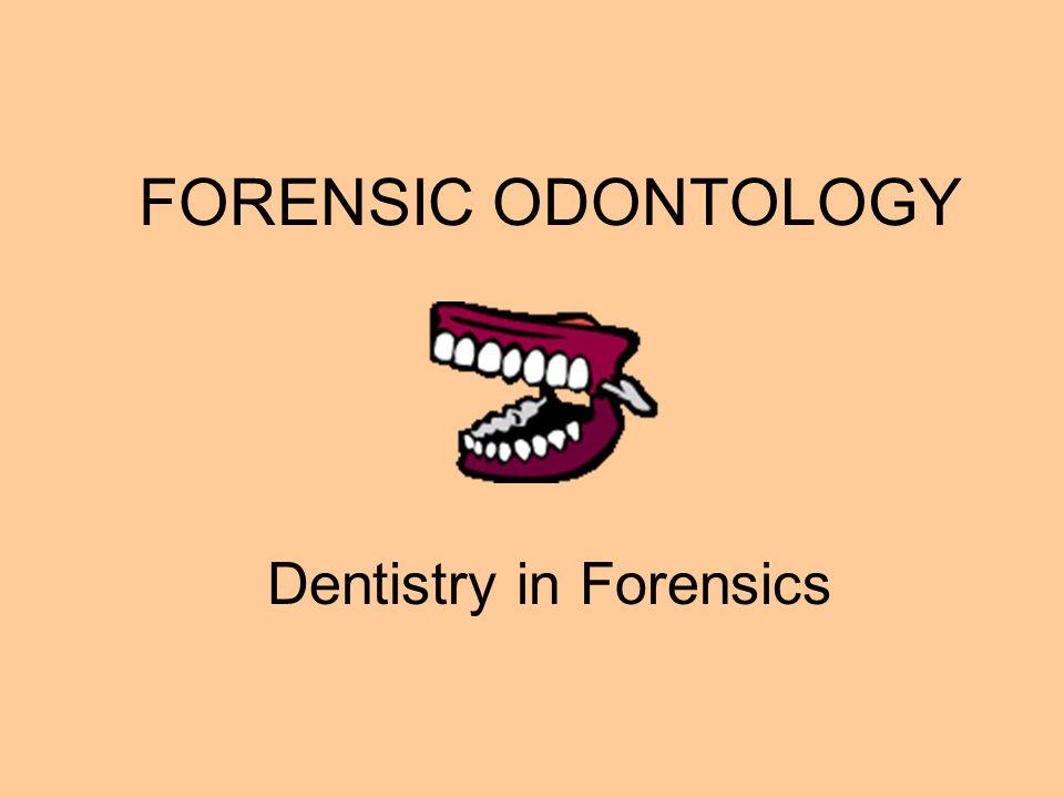 FORENSIC ODONTOLOGY Dentistry in Forensics