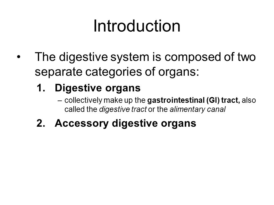 Introduction The digestive system is composed of two separate categories of organs: 1.Digestive organs –collectively make up the gastrointestinal (GI)