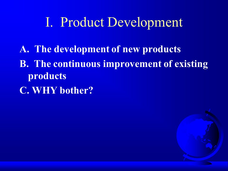 I. Product Development A. The development of new products B.