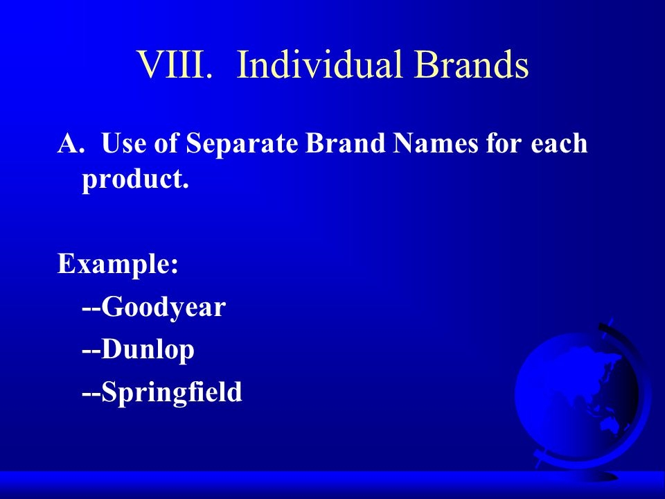 VIII. Individual Brands A. Use of Separate Brand Names for each product.