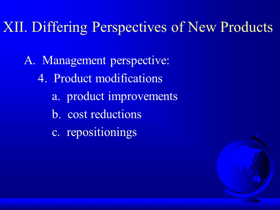 XII. Differing Perspectives of New Products A. Management perspective: 4.