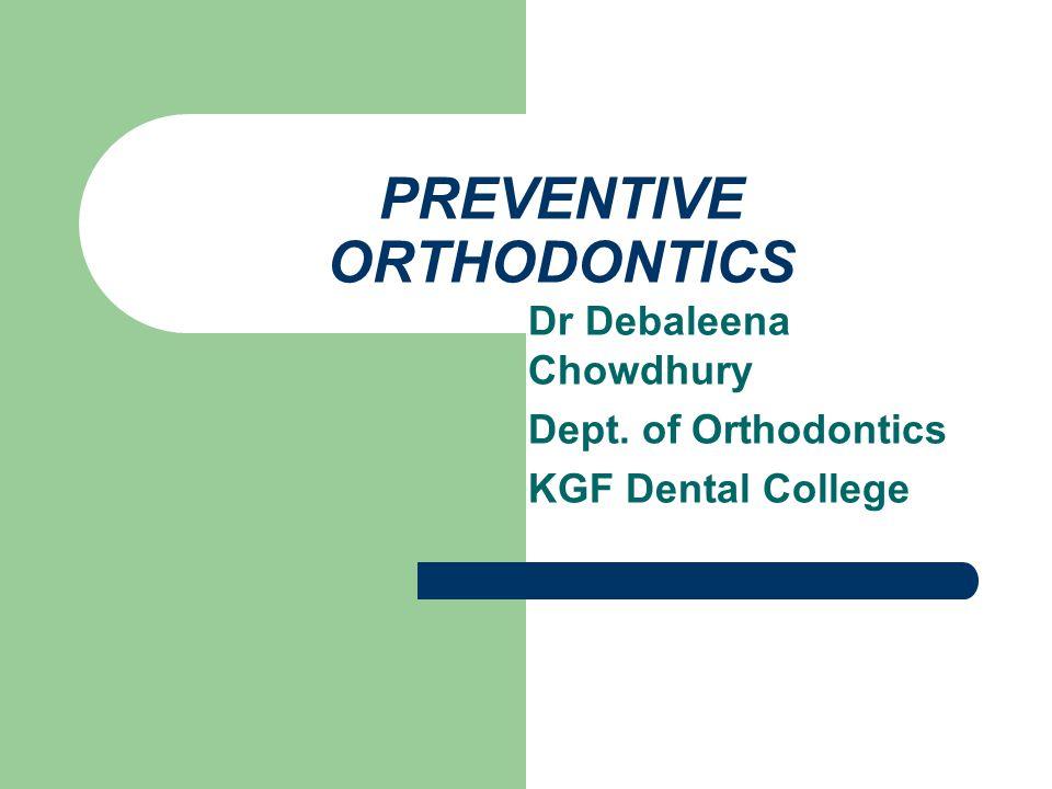 PREVENTIVE ORTHODONTICS Dr Debaleena Chowdhury Dept. of Orthodontics KGF Dental College