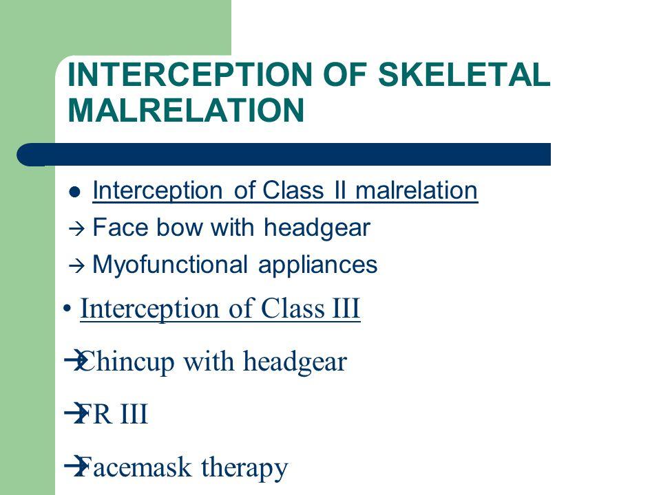 INTERCEPTION OF SKELETAL MALRELATION Interception of Class II malrelation  Face bow with headgear  Myofunctional appliances Interception of Class II
