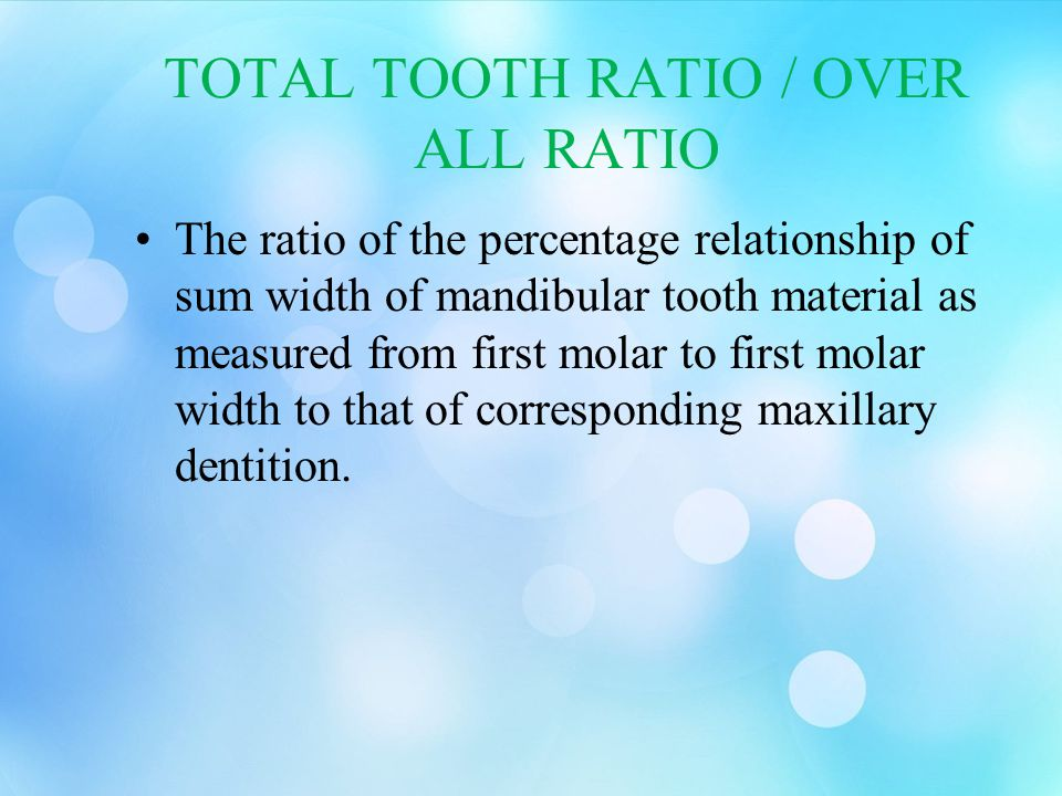 TOTAL TOOTH RATIO / OVER ALL RATIO The ratio of the percentage relationship of sum width of mandibular tooth material as measured from first molar to