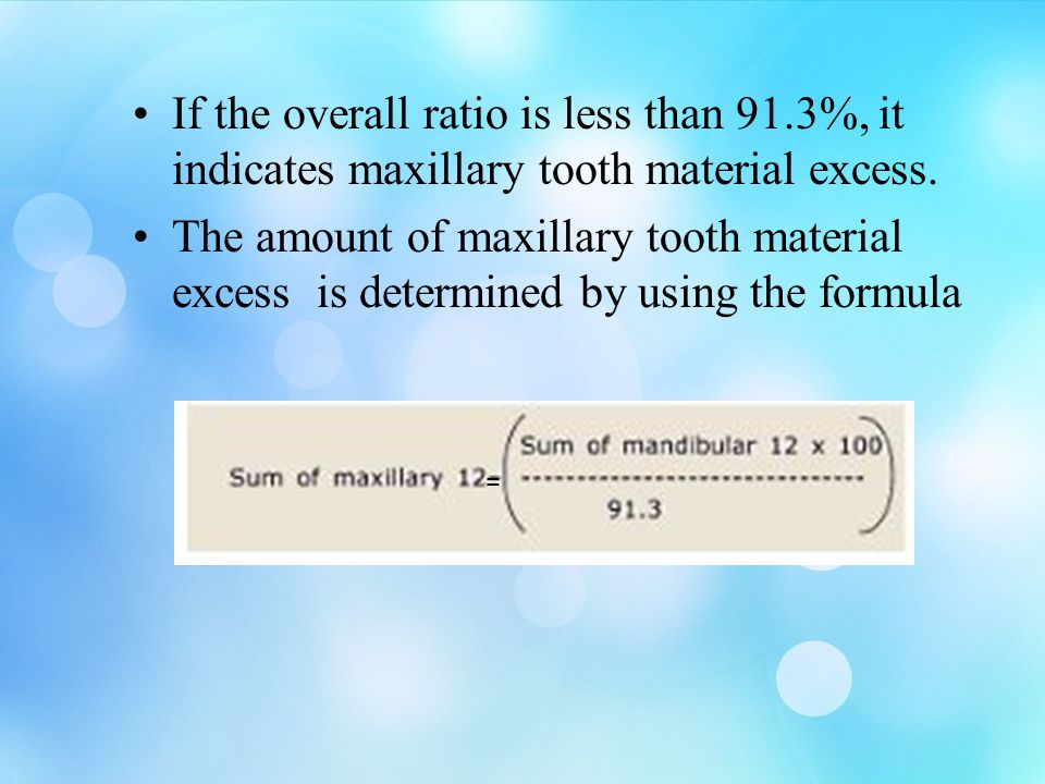 If the overall ratio is less than 91.3%, it indicates maxillary tooth material excess. The amount of maxillary tooth material excess is determined by
