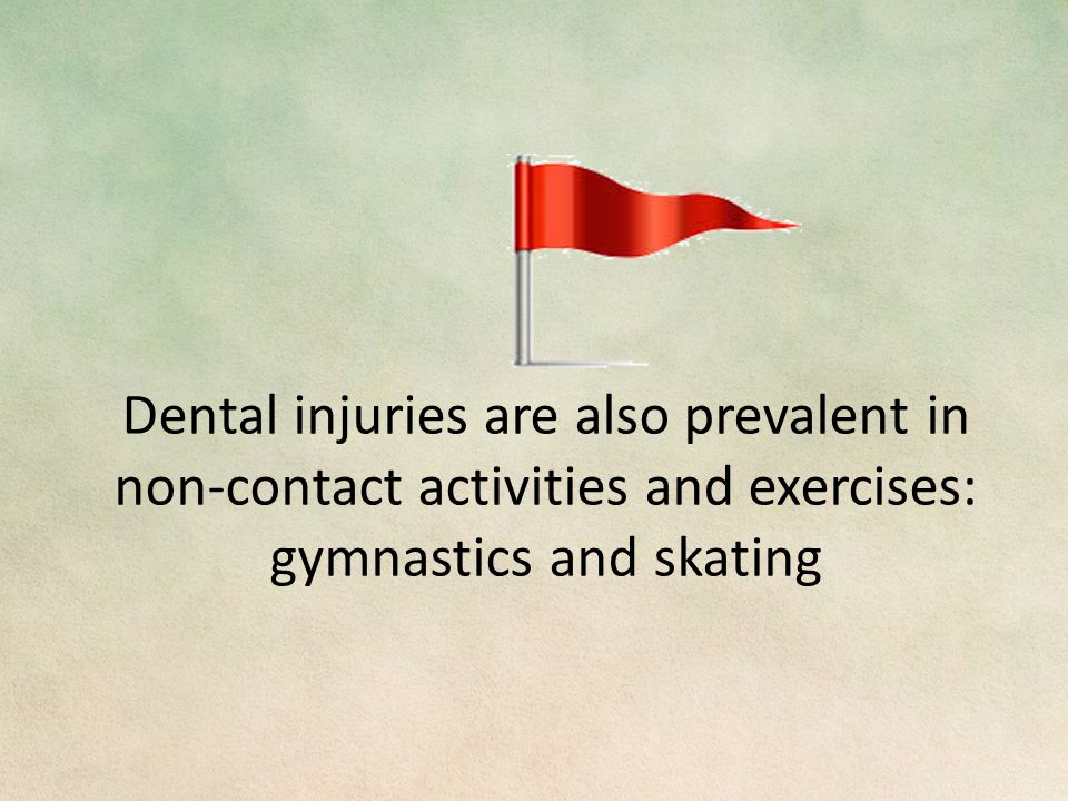 Dental injuries are also prevalent in non-contact activities and exercises: gymnastics and skating