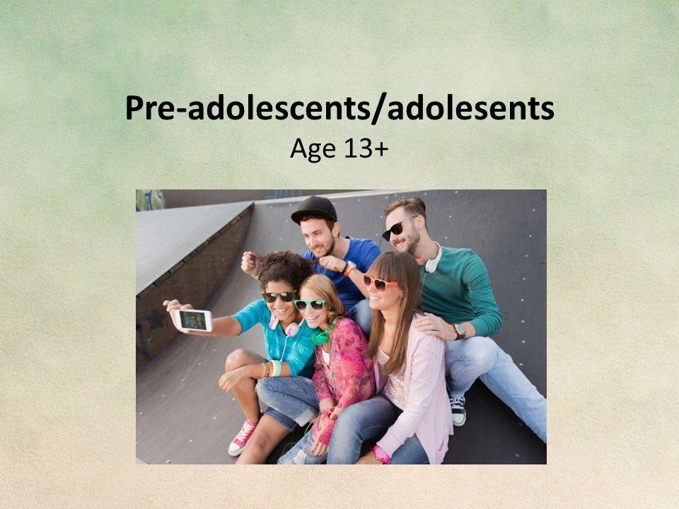 Pre-adolescents/adolesents Age 13+
