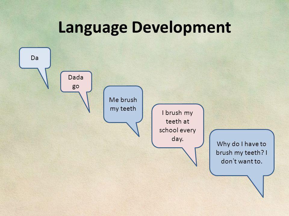 Language Development Da Dada go Me brush my teeth I brush my teeth at school every day.