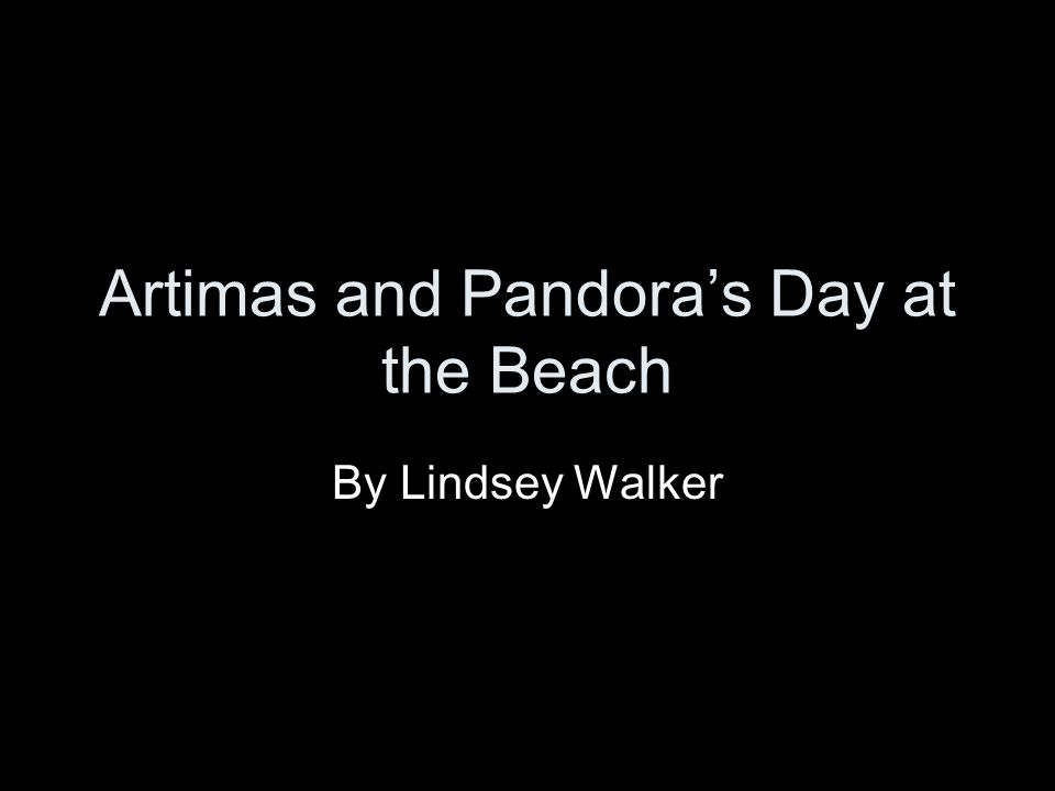 Artimas and Pandora's Day at the Beach By Lindsey Walker