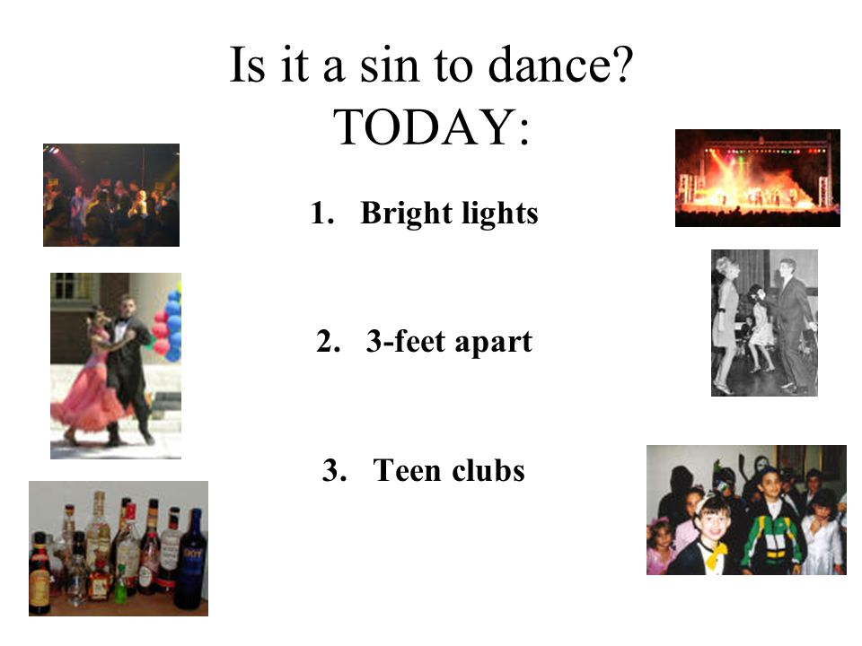 Is it a sin to dance? TODAY: 1.Bright lights 2.3-feet apart 3.Teen clubs