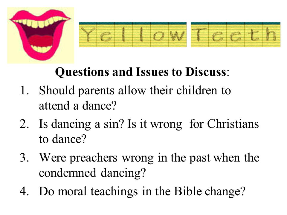 Questions and Issues to Discuss: 1.Should parents allow their children to attend a dance.