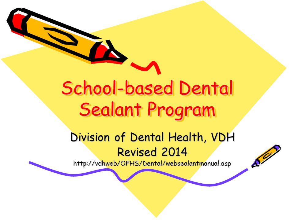 School-based Dental Sealant Program Division of Dental Health, VDH Revised 2014 http://vdhweb/OFHS/Dental/websealantmanual.asp