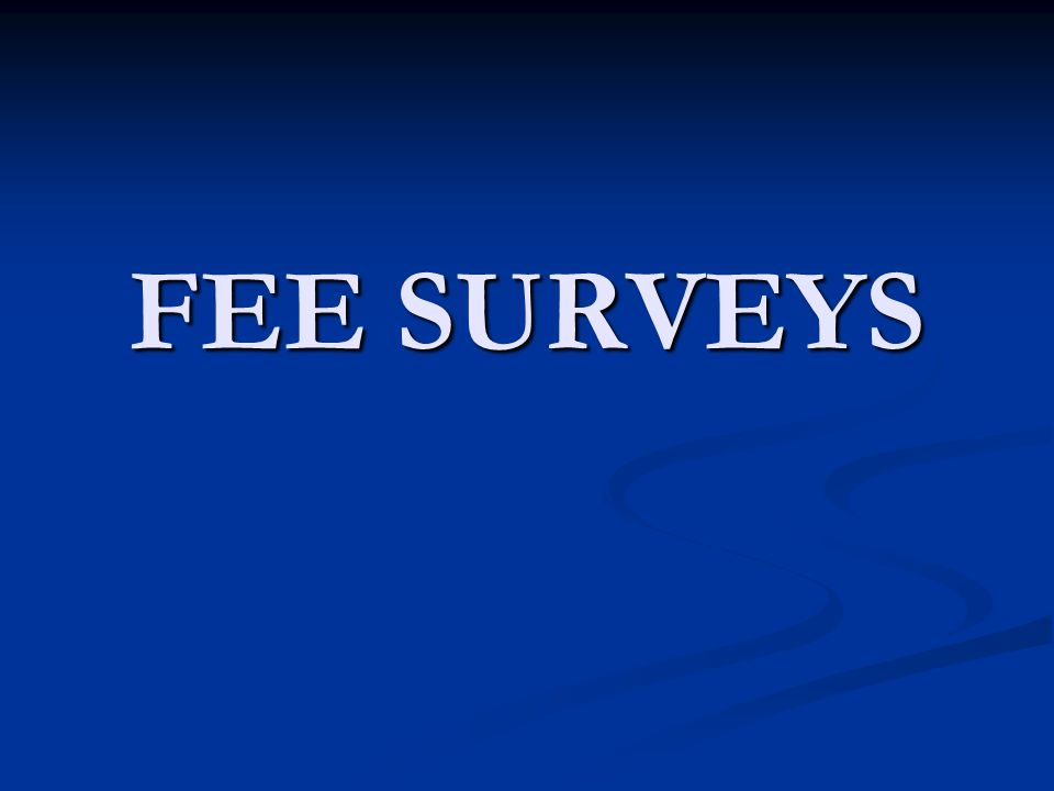 FEE SURVEYS