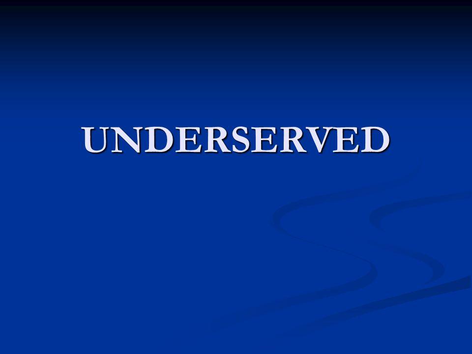UNDERSERVED