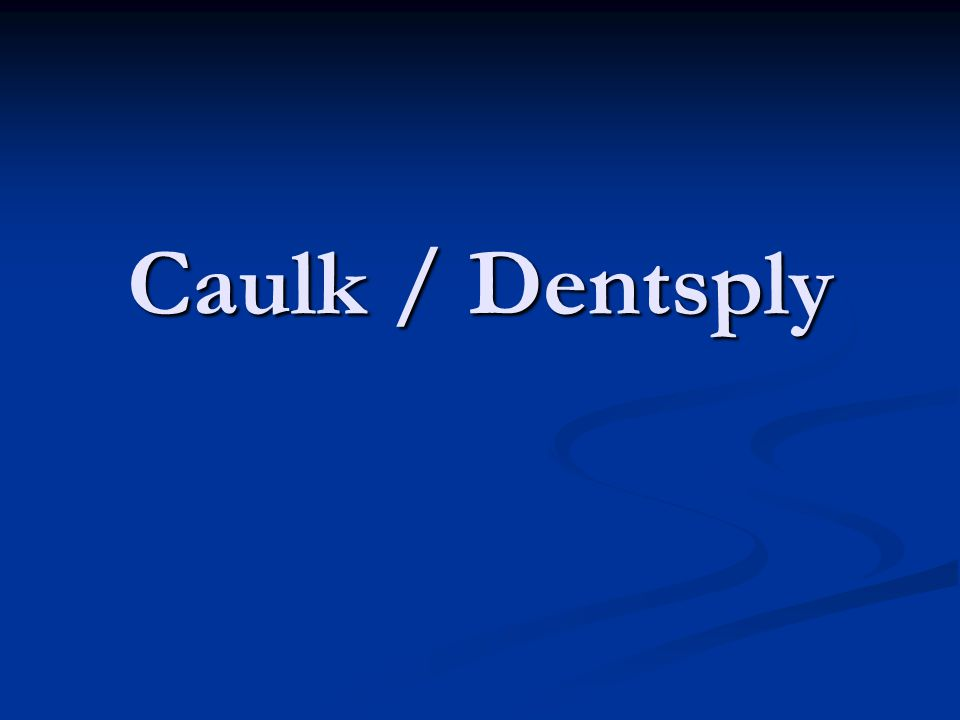 Caulk / Dentsply