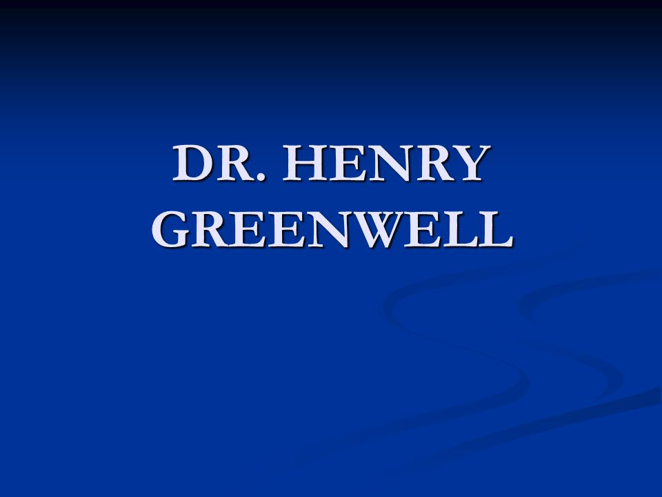 DR. HENRY GREENWELL