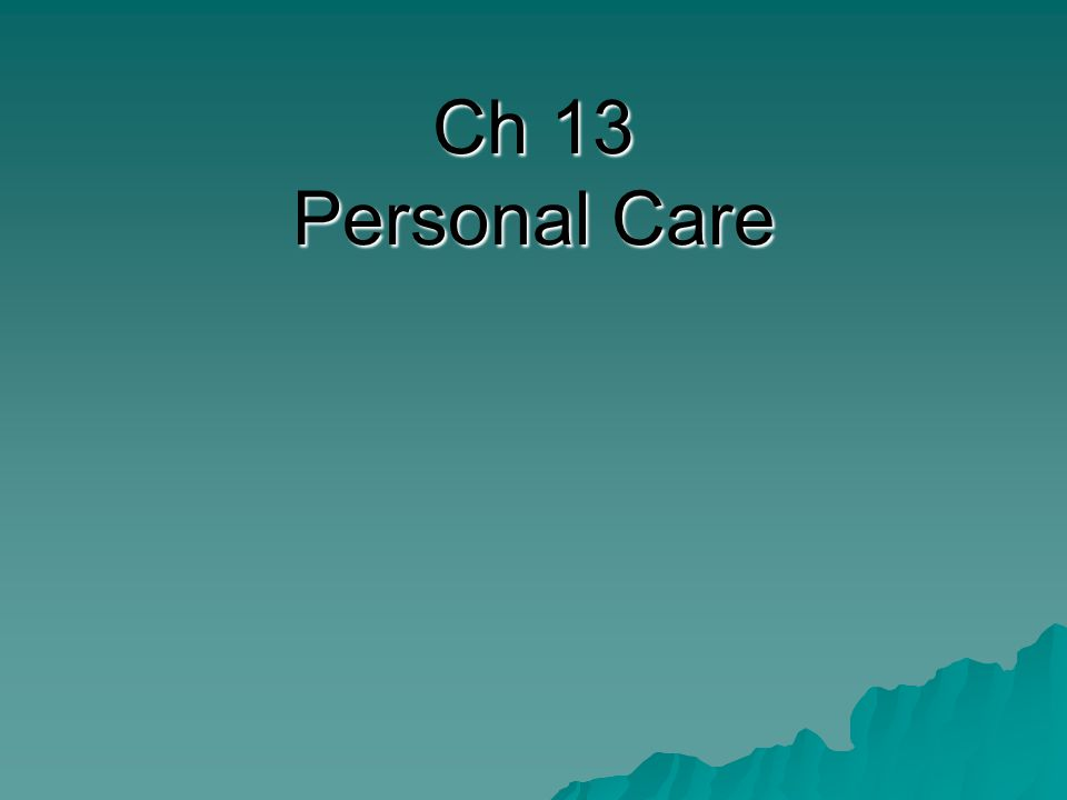 Ch 13 Personal Care