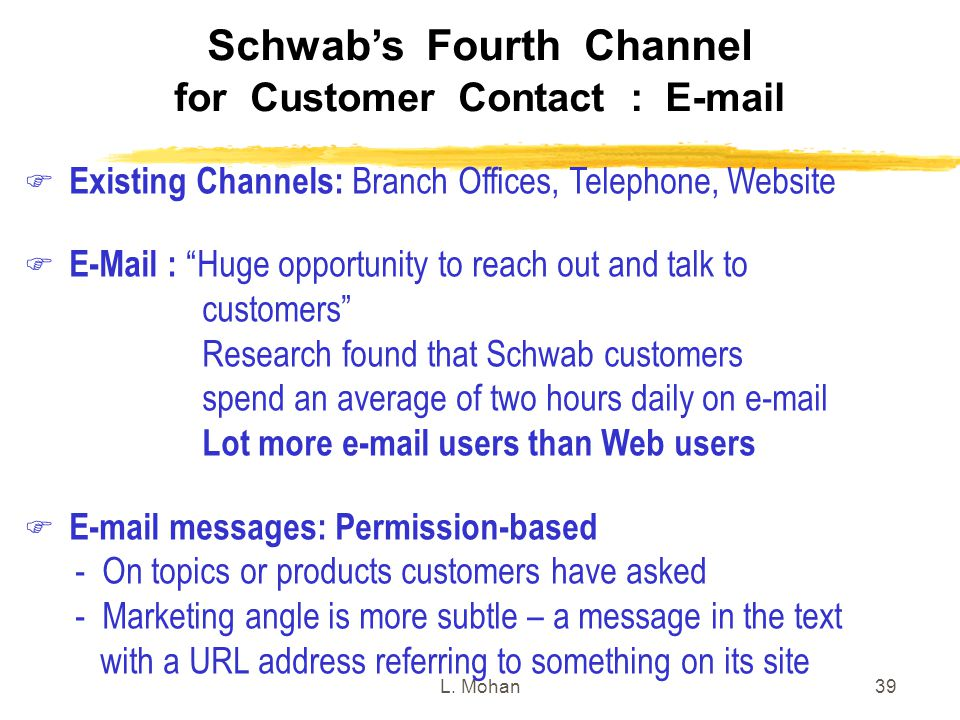 """L. Mohan39 Schwab's Fourth Channel for Customer Contact : E-mail  Existing Channels: Branch Offices, Telephone, Website  E-Mail : """"Huge opportunity"""