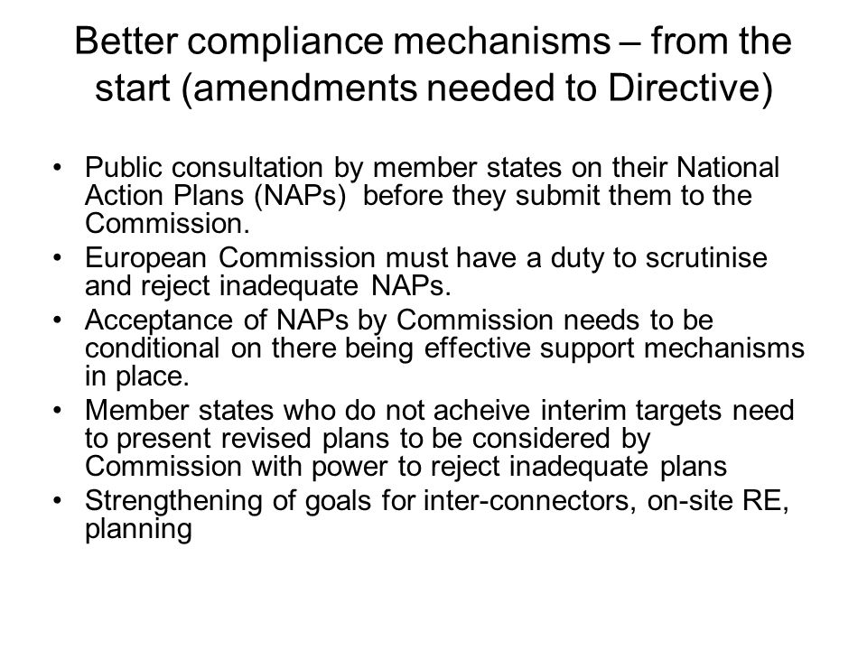 Better compliance mechanisms – from the start (amendments needed to Directive) Public consultation by member states on their National Action Plans (NAPs) before they submit them to the Commission.