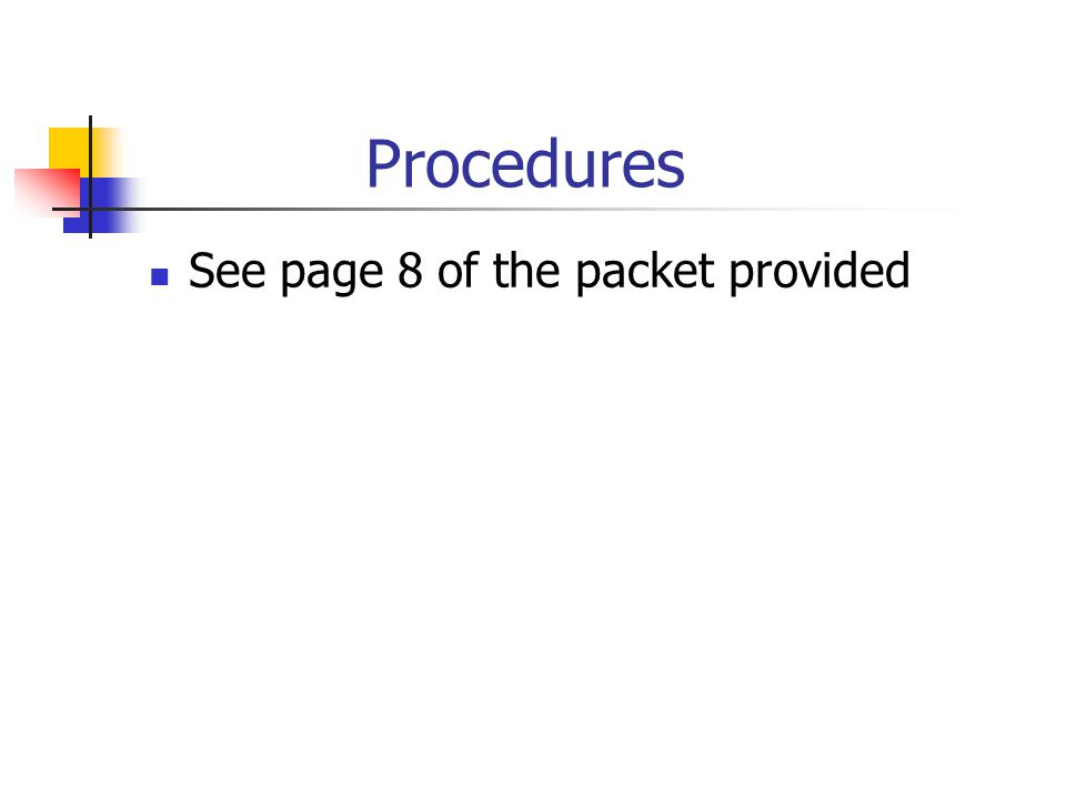 Procedures See page 8 of the packet provided