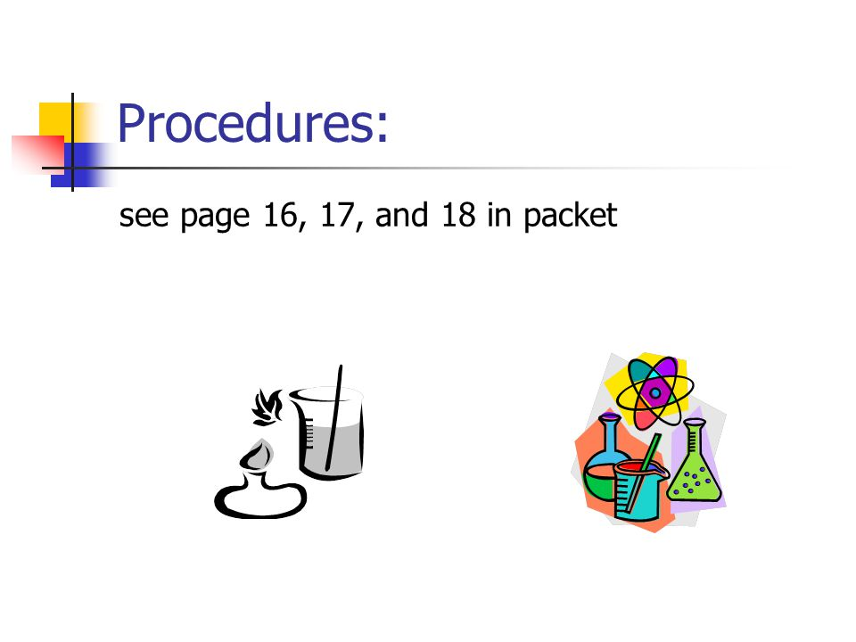 Procedures: see page 16, 17, and 18 in packet