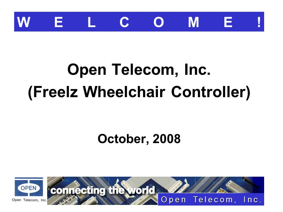 Open Telecom, Inc. (Freelz Wheelchair Controller) October, 2008 WELCOME!