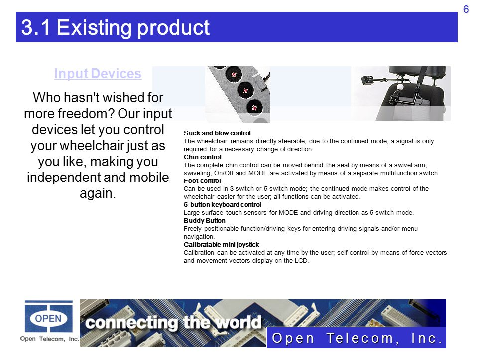 Open Telecom, Inc. 3.1 Existing product Input Devices Who hasn t wished for more freedom.