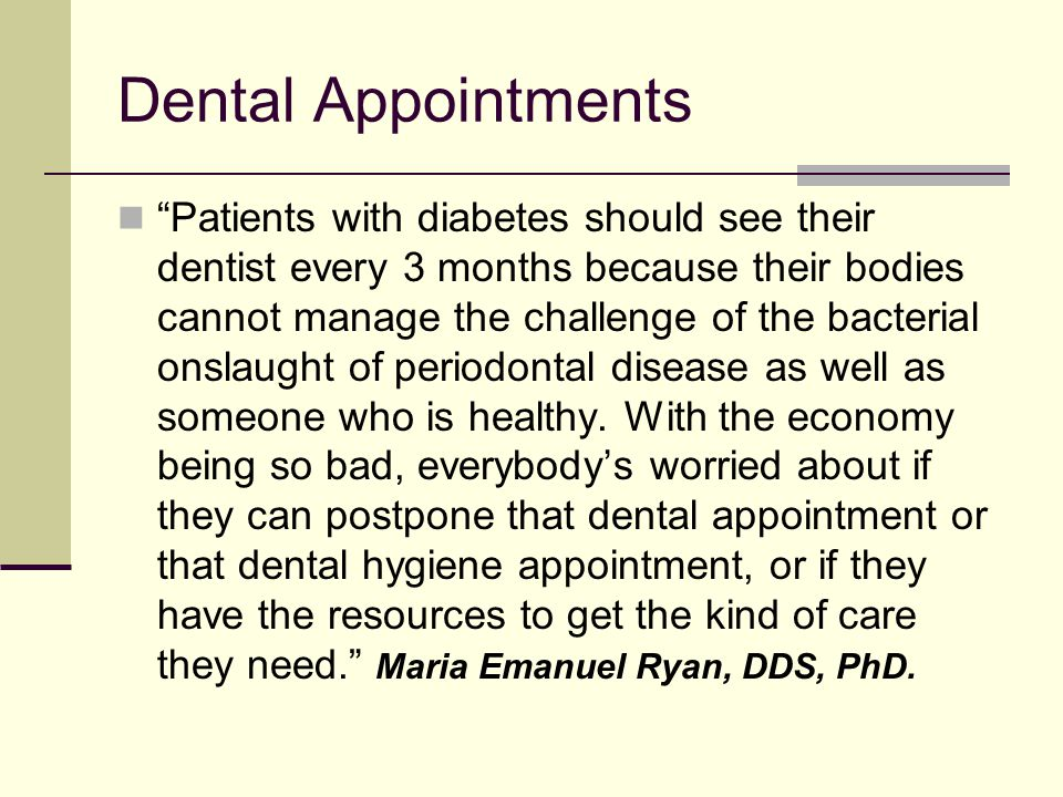 Periodontal Disease Prevention Thoroughly clean the mouth 2/day w/brush and floss Visit the dentist at least 2/yr or as often as recommended by your dentist People with diabetes should take their glucose meter with them to the DDS Eat a healthy diet with fruits and vegetables Quit smoking Control stress