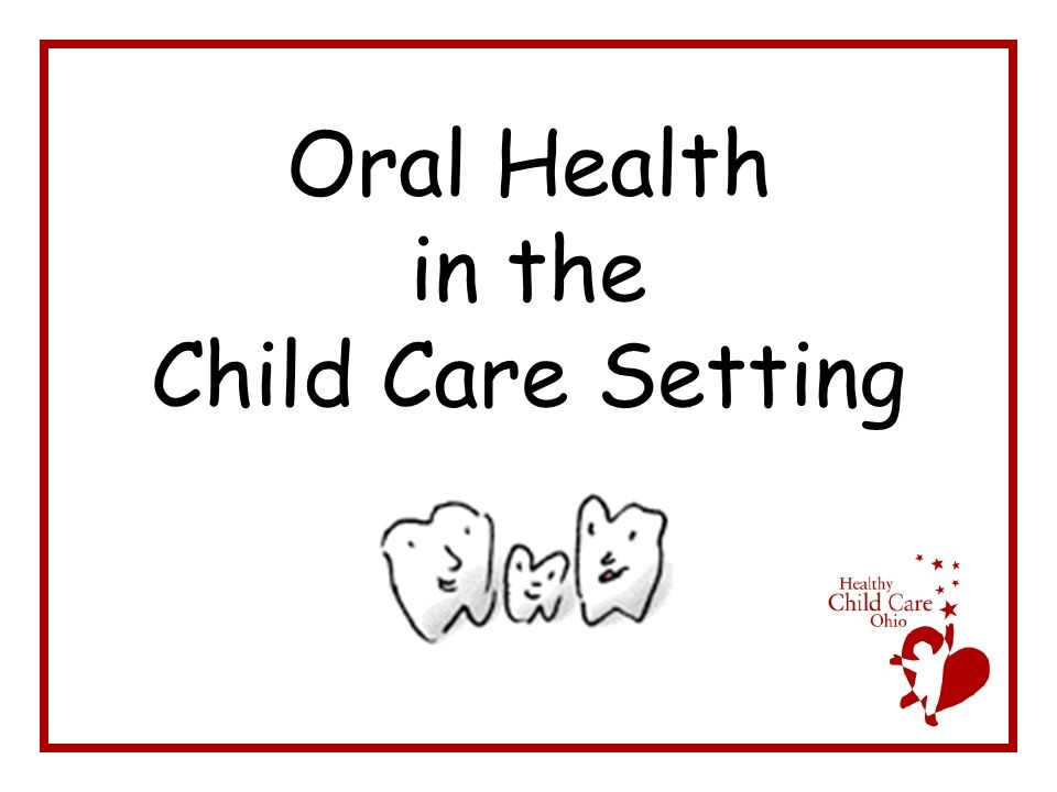Oral Health in the Child Care Setting