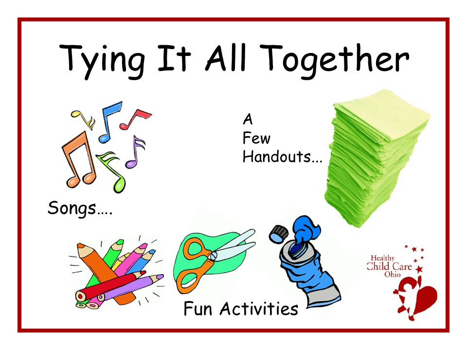Tying It All Together Songs…. A Few Handouts... Fun Activities