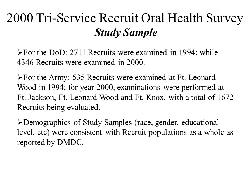 2000 Tri-Service Recruit Oral Health Survey Study Sample  For the DoD: 2711 Recruits were examined in 1994; while 4346 Recruits were examined in 2000