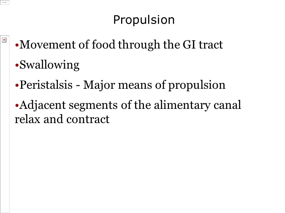 Propulsion Movement of food through the GI tract Swallowing Peristalsis - Major means of propulsion Adjacent segments of the alimentary canal relax an