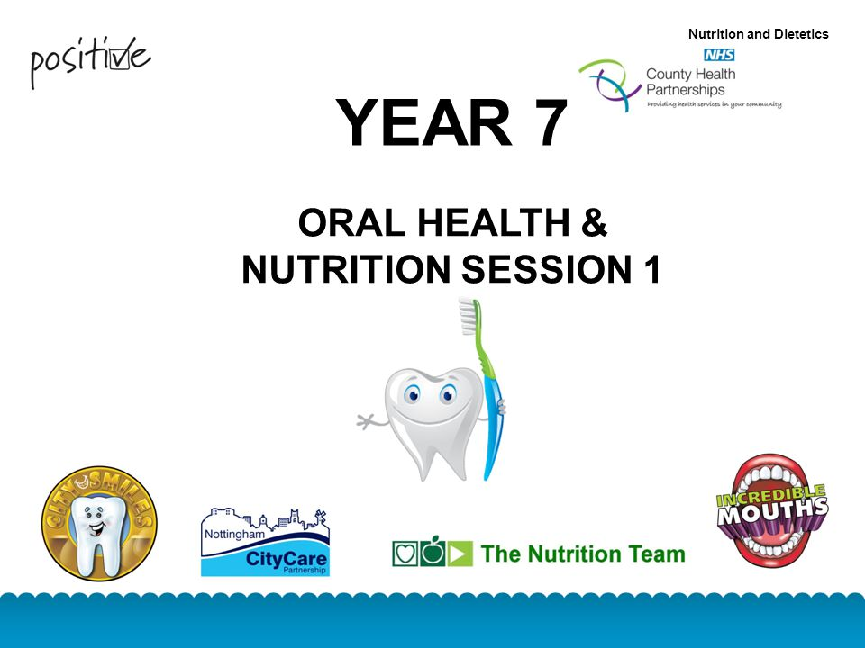 YEAR 7 ORAL HEALTH & NUTRITION SESSION 1 Nutrition and Dietetics