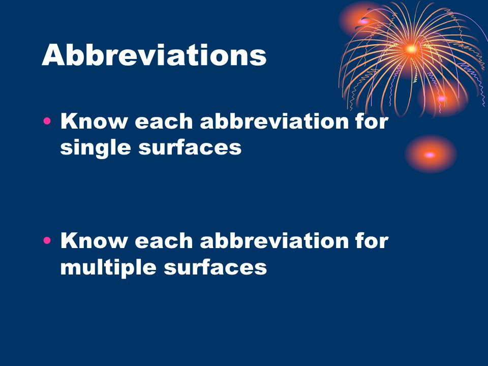 Abbreviations Know each abbreviation for single surfaces Know each abbreviation for multiple surfaces