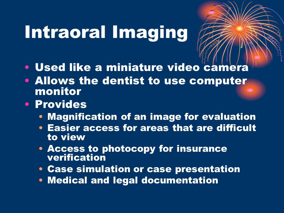 Intraoral Imaging Used like a miniature video camera Allows the dentist to use computer monitor Provides Magnification of an image for evaluation Easi