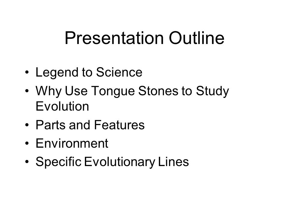 Presentation Outline Legend to Science Why Use Tongue Stones to Study Evolution Parts and Features Environment Specific Evolutionary Lines