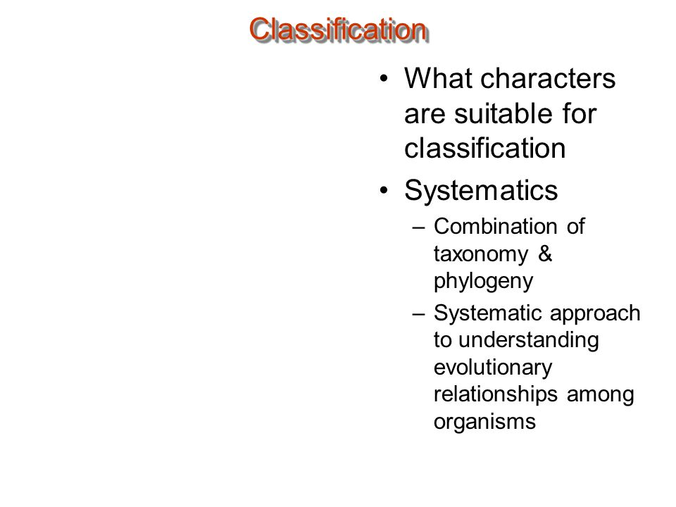 Hierarchical Classification System Taxa –Major groupings or categories –Nested set of increasing inclusiveness Domain Kingdom Phylum Class Order Family Genus Species