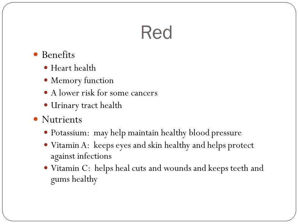 Red Benefits Heart health Memory function A lower risk for some cancers Urinary tract health Nutrients Potassium: may help maintain healthy blood pres