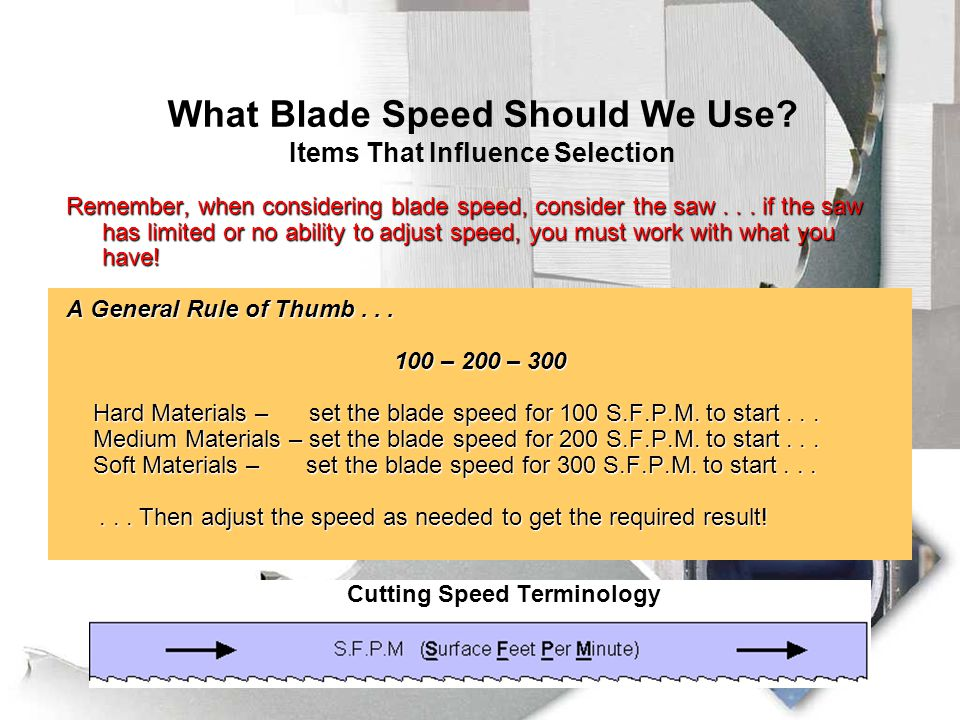 Items That Influence Selection What Blade Speed Should We Use? Items That Influence Selection Material Machinability Rating - The lower the rating %,