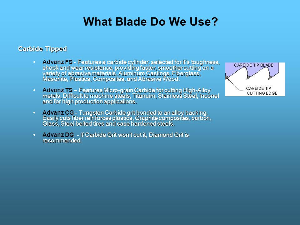 What Blade Do We Use? Carbon - Economical cutting of easy-to-machine ferrous or non- ferrous metals and wood.Duratec FB- Economical cutting of easy-to