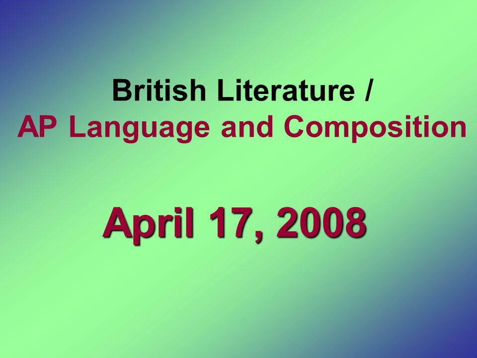 British Literature / AP Language and Composition April 17, 2008