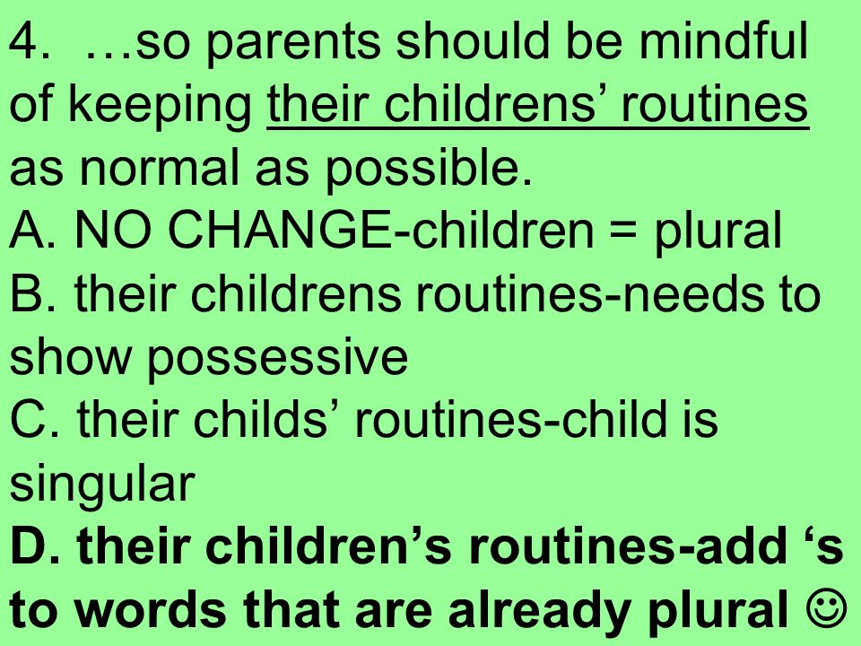 4. …so parents should be mindful of keeping their childrens' routines as normal as possible.