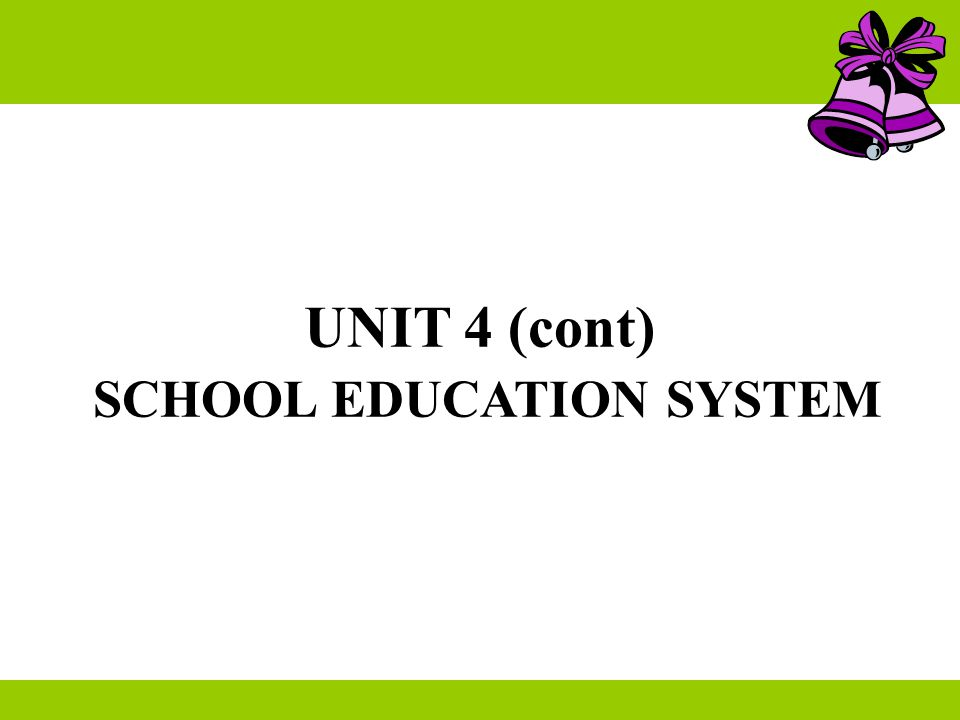 UNIT 4 (cont) SCHOOL EDUCATION SYSTEM