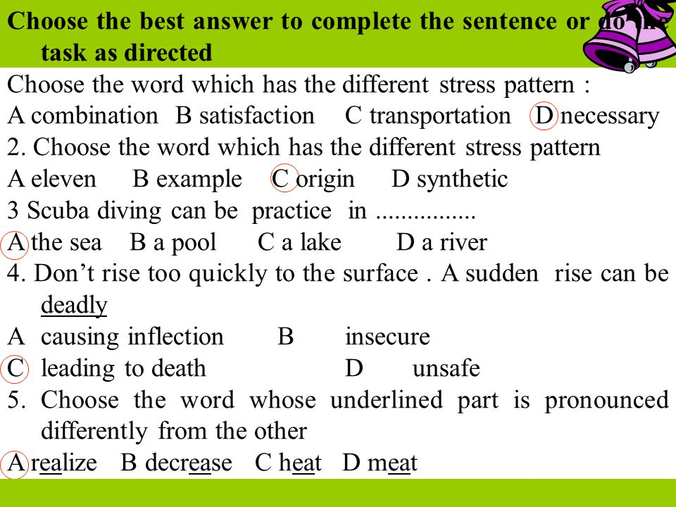 Choose the best answer to complete the sentence or do the task as directed Choose the word which has the different stress pattern : A combination B sa