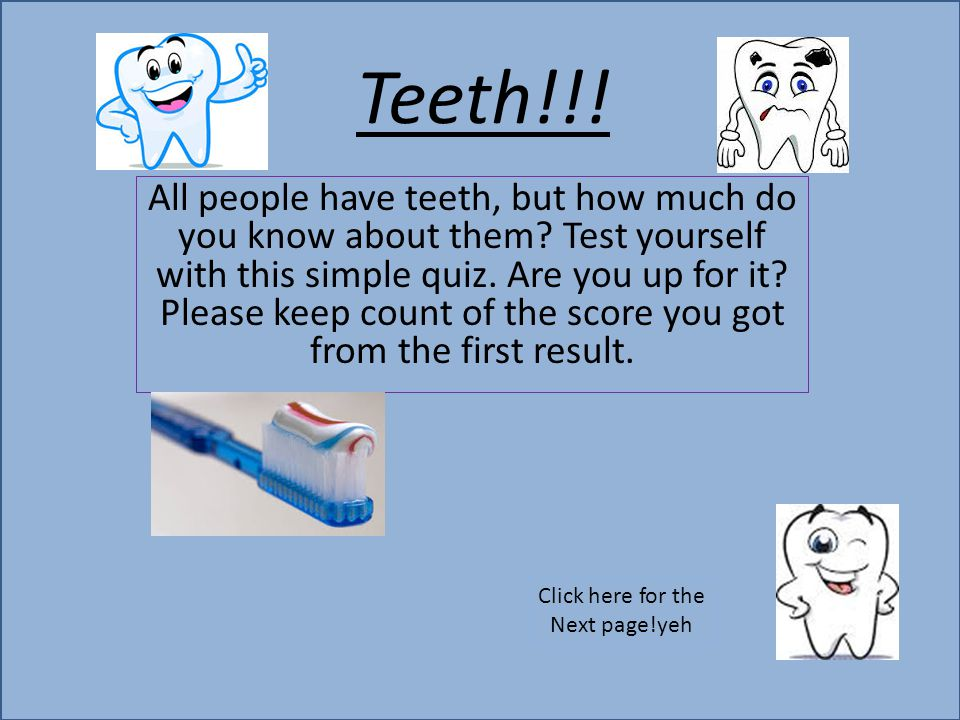 Teeth!!. All people have teeth, but how much do you know about them.