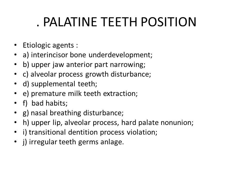 . PALATINE TEETH POSITION Etiologic agents : a) interincisor bone underdevelopment; b) upper jaw anterior part narrowing; c) alveolar process growth d