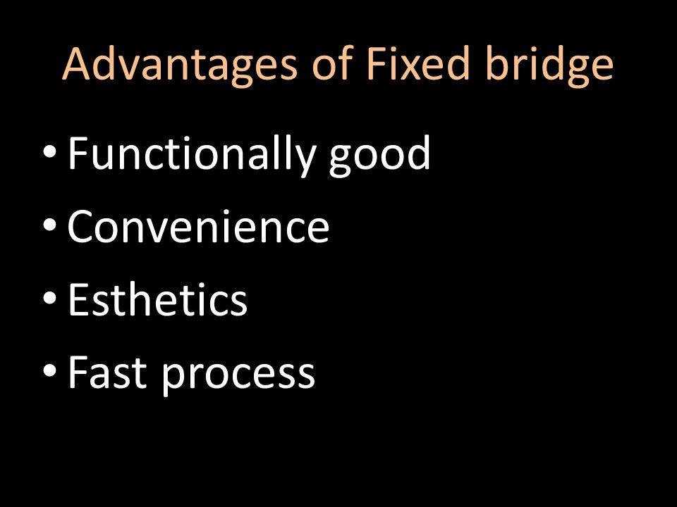 Advantages of Fixed bridge Functionally good Convenience Esthetics Fast process