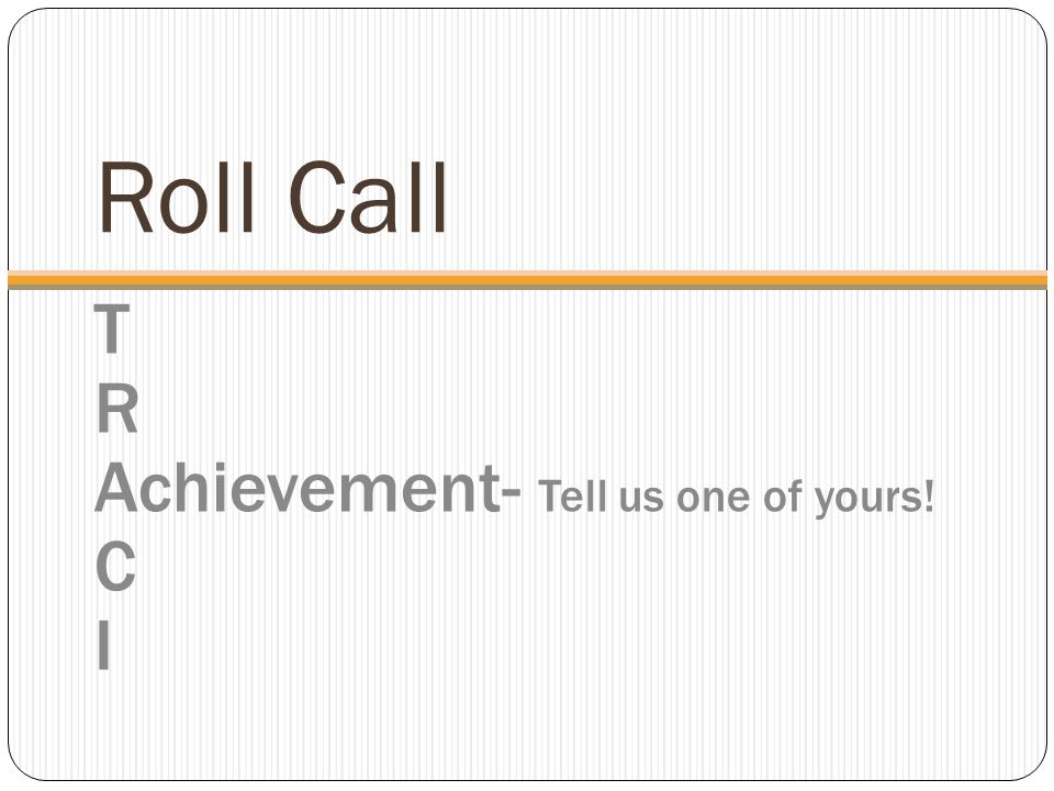 Roll Call T R Achievement- Tell us one of yours! C I