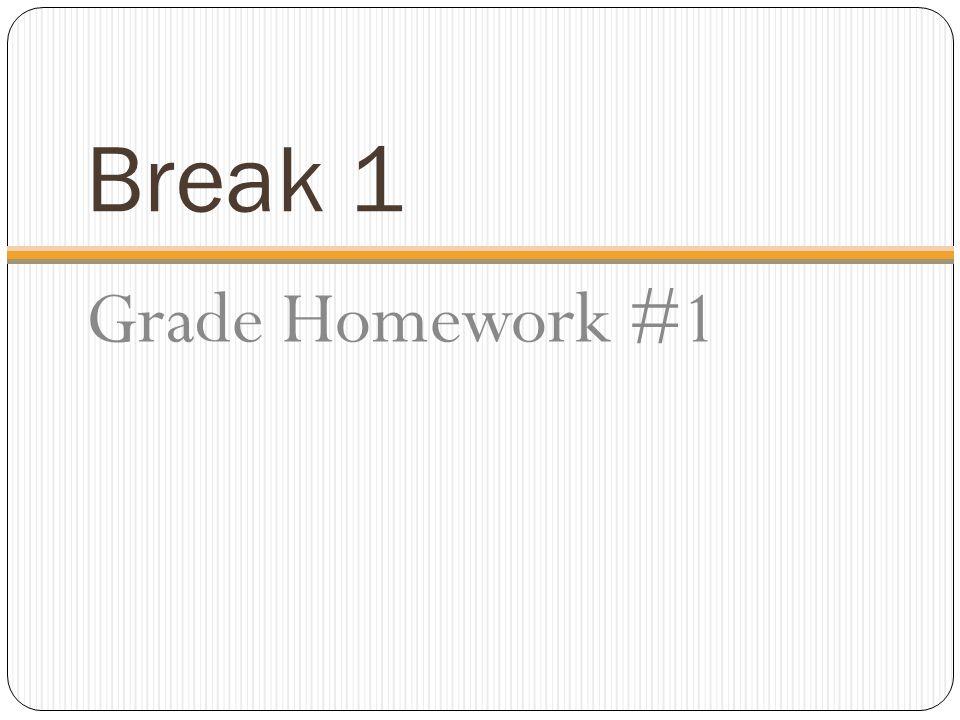 Break 1 Grade Homework #1